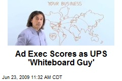 Ad Exec Scores as UPS 'Whiteboard Guy'