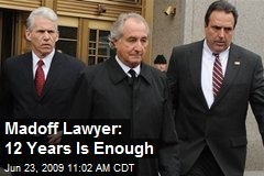 Madoff Lawyer: 12 Years Is Enough