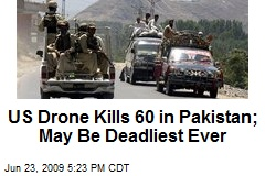 US Drone Kills 60 in Pakistan; May Be Deadliest Ever