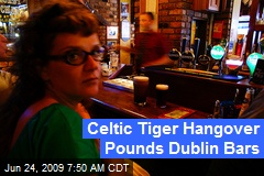 Celtic Tiger Hangover Pounds Dublin Bars