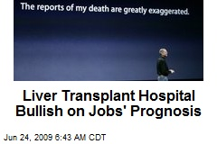 Liver Transplant Hospital Bullish on Jobs' Prognosis