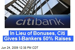 In Lieu of Bonuses, Citi Gives I-Bankers 50% Raises