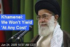 Khamenei: We Won't Yield 'At Any Cost'