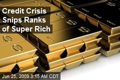 Credit Crisis Snips Ranks of Super Rich