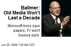 Ballmer: Old Media Won't Last a Decade