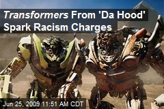 Transformers From 'Da Hood' Spark Racism Charges