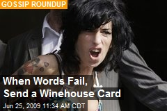 When Words Fail, Send a Winehouse Card