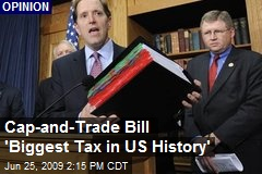 Cap-and-Trade Bill 'Biggest Tax in US History'