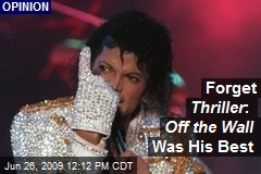 Forget Thriller : Off the Wall Was His Best