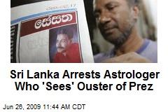 Sri Lanka Arrests Astrologer Who 'Sees' Ouster of Prez