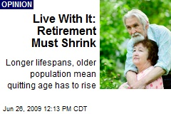 Live With It: Retirement Must Shrink