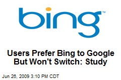 Users Prefer Bing to Google But Won't Switch: Study
