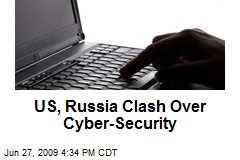 US, Russia Clash Over Cyber-Security