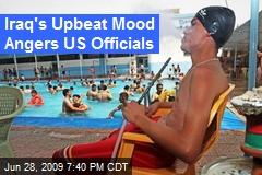 Iraq's Upbeat Mood Angers US Officials
