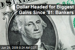 Dollar Headed for Biggest Gains Since '81: Bankers