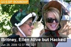 Britney, Ellen Alive but Hacked