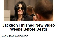 Jackson Finished New Video Weeks Before Death