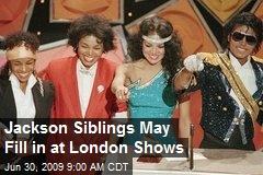 Jackson Siblings May Fill in at London Shows