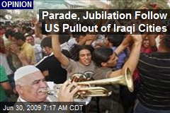 Parade, Jubilation Follow US Pullout of Iraqi Cities