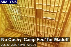 No Cushy 'Camp Fed' for Madoff