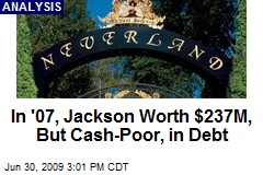 In '07, Jackson Worth $237M, But Cash-Poor, in Debt