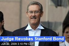 Judge Revokes Stanford Bond