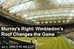 Murray's Right: Wimbledon's Roof Changes the Game
