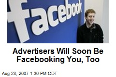 Advertisers Will Soon Be Facebooking You, Too