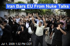 Iran Bars EU From Nuke Talks