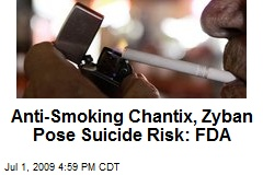Anti-Smoking Chantix, Zyban Pose Suicide Risk: FDA