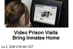 Video Prison Visits Bring Inmates Home