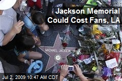 Jackson Memorial Could Cost Fans, LA