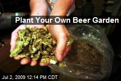 Plant Your Own Beer Garden