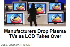 Manufacturers Drop Plasma TVs as LCD Takes Over