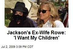 Jackson's Ex-Wife Rowe: 'I Want My Children'