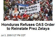 Honduras Refuses OAS Order to Reinstate Prez Zelaya