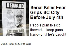 Serial Killer Fear Grips SC City Before July 4th