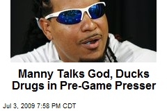 Manny Talks God, Ducks Drugs in Pre-Game Presser