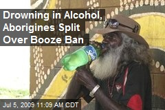 Drowning in Alcohol, Aborigines Split Over Booze Ban