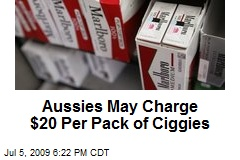 Aussies May Charge $20 Per Pack of Ciggies