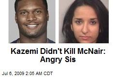Kazemi Didn't Kill McNair: Angry Sis