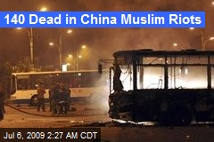 140 Dead in China Muslim Riots