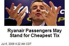 Ryanair Passengers May Stand for Cheapest Tix