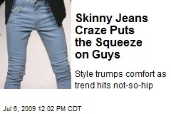 Skinny Jeans Craze Puts the Squeeze on Guys