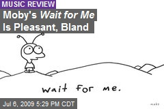 Moby's Wait for Me Is Pleasant, Bland