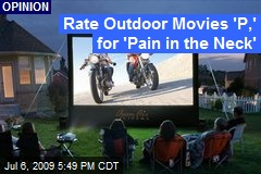 Rate Outdoor Movies 'P,' for 'Pain in the Neck'