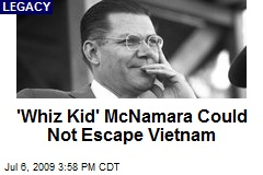 'Whiz Kid' McNamara Could Not Escape Vietnam