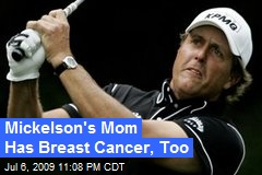 Mickelson's Mom Has Breast Cancer, Too
