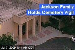 Jackson Family Holds Cemetery Vigil