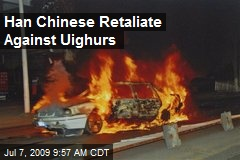 Han Chinese Retaliate Against Uighurs